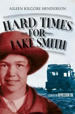 Hard Times for Jake Smith A Story of the Depression Era by Aileen Kilgore Henderson