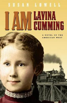 I Am Lavina Cumming A Novel of the American West by Susan Lowell