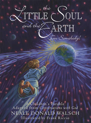 Little Soul and the Earth A Childrens Parable Adapted from Conversations with God by Neale Donald Walsch