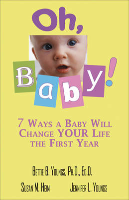 Oh, Baby 7 Ways a Baby Will Change Your Life the First Year by Bettie B. Youngs, Susan M. Helm, Jennifer L. Youngs