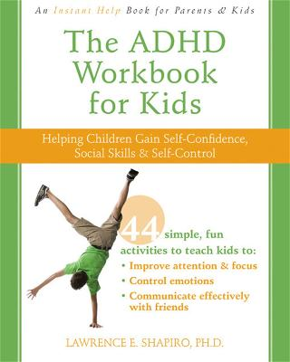 The ADHD Workbook for Kids Helping Children Gain Self-Confidence, Social Skills, & Self-control by Lawrence E. Shapiro