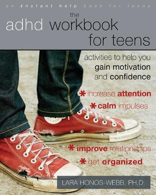 The ADHD Workbook for Teens Activities to Help You Gain Motivation and Confidence by Lara Honos-Webb