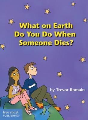 What on Earth Do You Do When Someone Dies? by Trevor Romain, Elizabeth Verdick