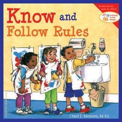Know and Follow Rules Learning to Get Along by Cheri J. Meiners