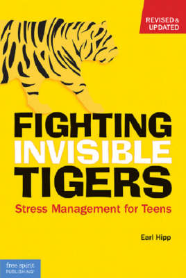 Fighting Invisible Tigers Stress Management for Teens by Earl Hipp