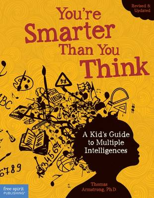 You're Smarter Than You Think A Kid's Guide to Multiple Intelligences by Thomas Armstrong
