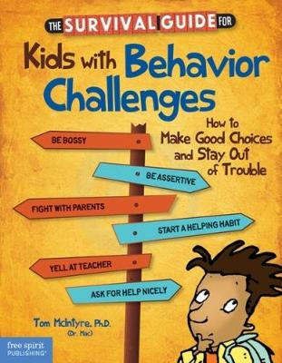 The Survival Guide for Kids with Behavior Challenges How to Make Good Choices and Stay out of Trouble by Thomas McIntyre