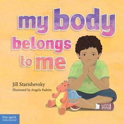 My Body Belongs to Me A Book About Body Safety by Jill Starishevsky