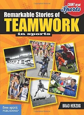 Remarkable Stories of Teamwork by Brad Herzog