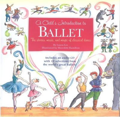 A Child's Introduction To Ballet The Stories, Music, and Magic of Classical Dance by Laura Lee
