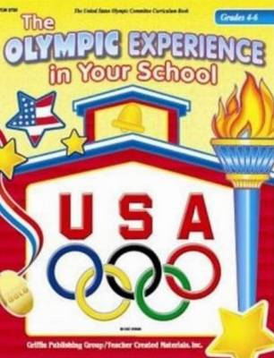 Olympic Experience in Your School Grades 4-6 by United States Olympic Committee, Sarah Kartchner, MA Clark