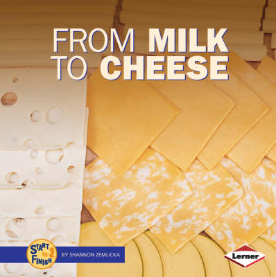 From Milk to Cheese by Shannon Zemlicka