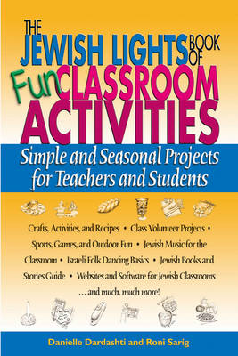 The Jewish Lights Book of Fun Classroom Activities Simple and Seasonal Projects for Teachers and Students by Danielle Dardashti, Roni Sarig