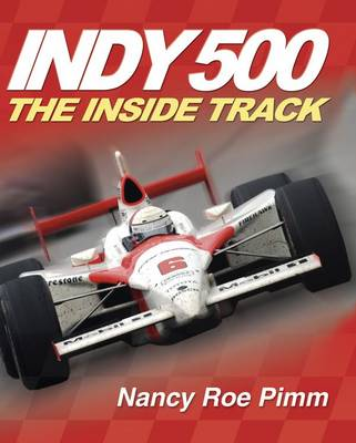 Indy 500 The Inside Track by Nancy Roe Pimm
