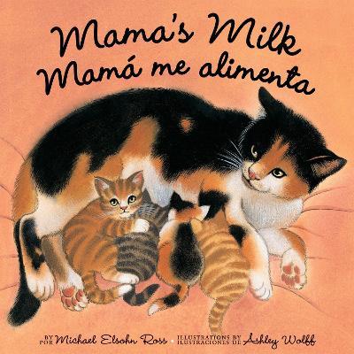 Mama's Milk / Mama me Alimenta by Michael Elsohn Ross, Ashley Wolff