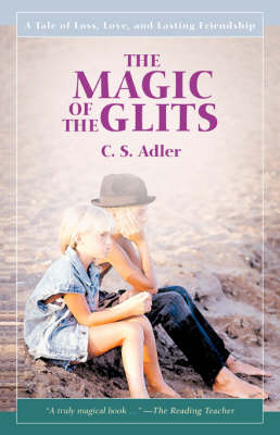 The Magic of the Glits A Tale of Loss, Love, and Lasting Friendship by CS Adler