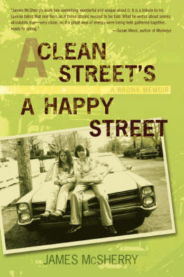 A Clean Street's a Happy Street A Bronx Memoir by James McSherry