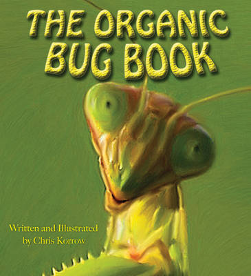The Organic Bug Book by Chris Korrow