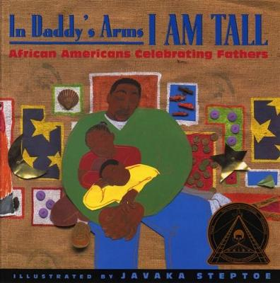 In Daddy's Arms I Am Tall by Alan Schoeder, Javaka Steptoe