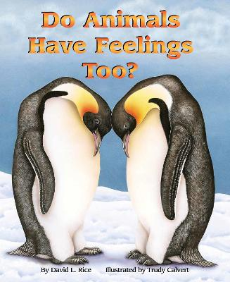 Do Animals Have Feelings, Too by David L. Rice