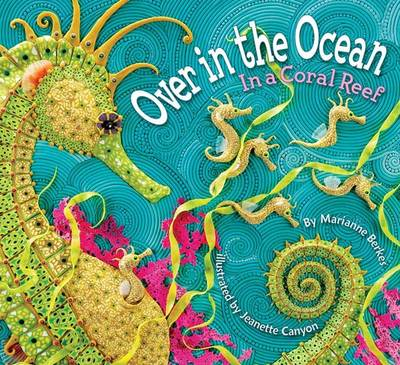 Over in the Ocean In a Coral Reef by Marianne Berkes