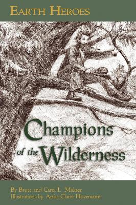 Earth Heroes Champions of the Wilderness by Bruce Malnor, Carol Malnor