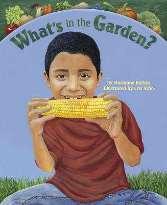 What'S in the Garden by Marianne Berkes