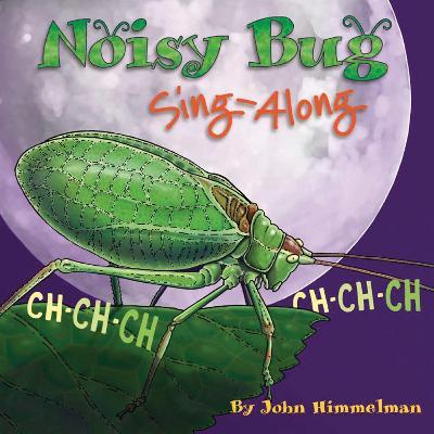 Noisy Bug Sing-Along by John (John Himmelman) Himmelman