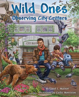 Wild Ones Critters in the City by Carol L. Malnor, Cathy (Cathy Morrison) Morrison