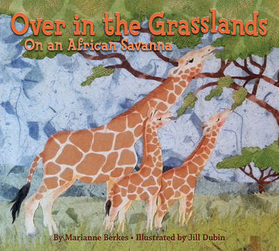 Over in the Grasslands On an African Savanna by Marianne Berkes
