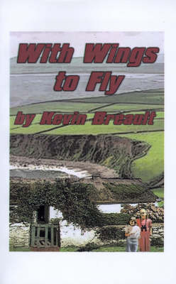With Wings to Fly by K. D. Breault, Kevin Breault