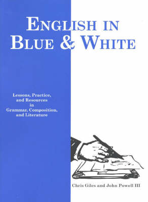English in Blue & White Lessons with Practice and Resources in Grammar, Composition and Literature by Chris Giles, John Powell