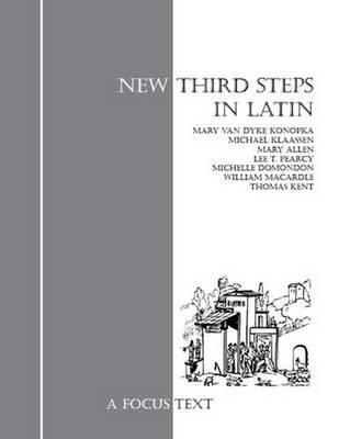 New Third Steps In Latin by Lee T. Pearcy, Mary Whitlock Van Dyke Konopka, Michael Klaassen, Mary Allen