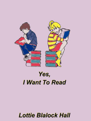 Yes, I Want to Read by Lottie Blalock Hall