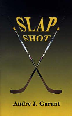 Slap Shot by Andre J. Garant