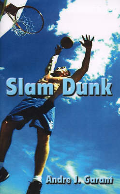 Slam Dunk by Andre J. Garant