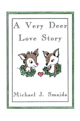 A Very Deer Love Story by Michael J. Smajda