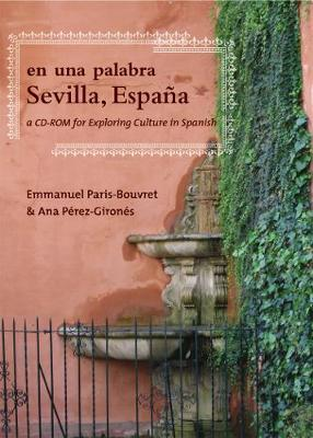 En Una Palabra, Sevilla, Espana A CD-ROM for Exporing Culture in Spanish by Emmanuel Paris-Bouvret, Ana Maria Perez-Girones