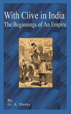 With Clive in India The Beginning of an Empire by G A Henty