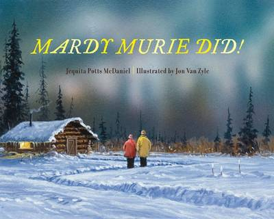 Mardy Murie Did! Grandmother of Conservation by Jequita Potts McDaniel, Jon Van Zyle