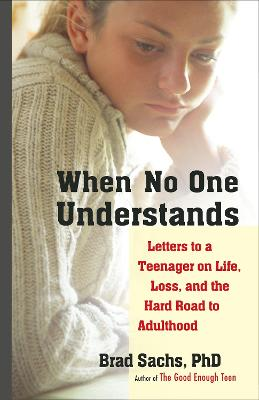 When No One Understands Letters to a Teenager on Life, Loss, and the Hard Road to Adulthood by Brad Sachs