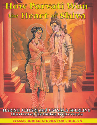 How Parvati Won the Heart of Shiva Classic Indian Stories for Children by Harish Johari, Ehud Sperling, Vatsala Sperling