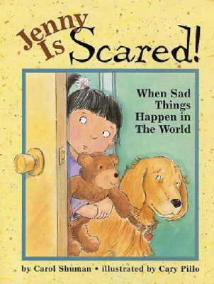Jenny is Scared! When Sad Things Happen in the World by Carol Shuman