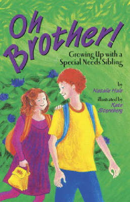 Oh, Brother! Growing up with a Special Needs Sibling by Natalie Hale