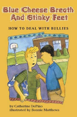 Blue Cheese Breath and Stinky Feet How to Deal with Bullies by Catherine S. DePino