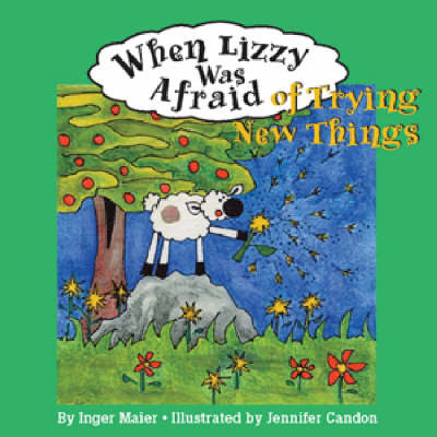When Lizzy Was Afraid of Trying New Things by Inger Maier