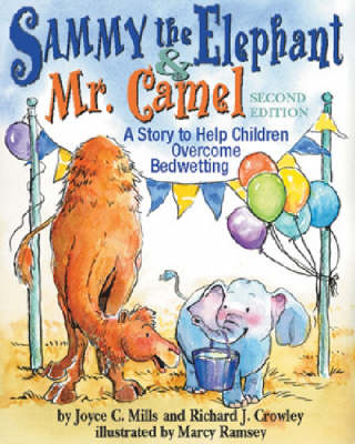 Sammy the Elephant and Mr Camel A Story to Help Children Overcome Bedwetting by Joyce C. Mills, Richard J. Crowley