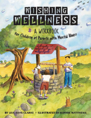 Wishing Wellness A Workbook for Children of Parents with Mental Illness by Lisa Anne Clarke