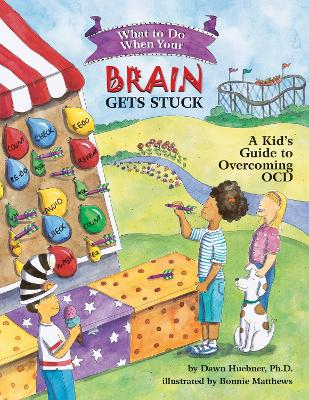 What to Do When Your Brain Gets Stuck A Kid's Guide to Overcoming OCD by Dawn, PhD Huebner