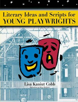 Literary Ideas for Young Playwrights by Lisa Cobb